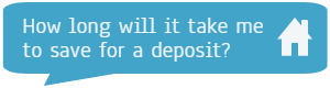 How long will it take me to save for a deposit