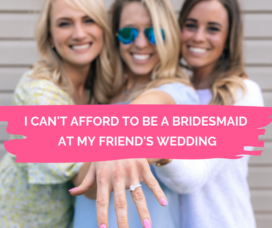Dear Lifetise - I can't afford to be bridesmaid at my friend's wedding