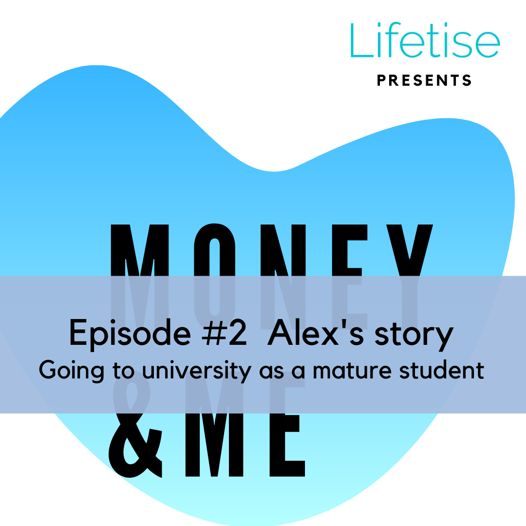 Lifetise podcast - money and me - episode 2 - going to university as a mature student